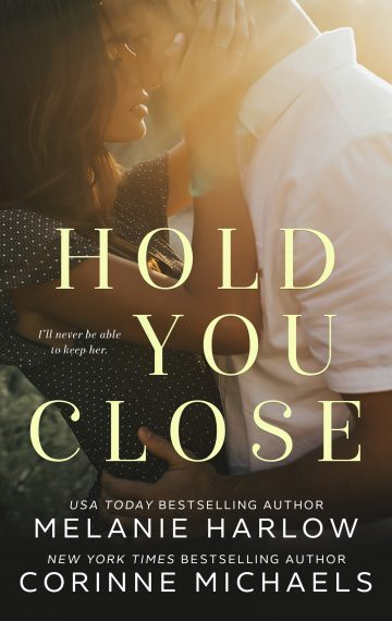 Hold You Close (co-authored with Corinne Michaels)